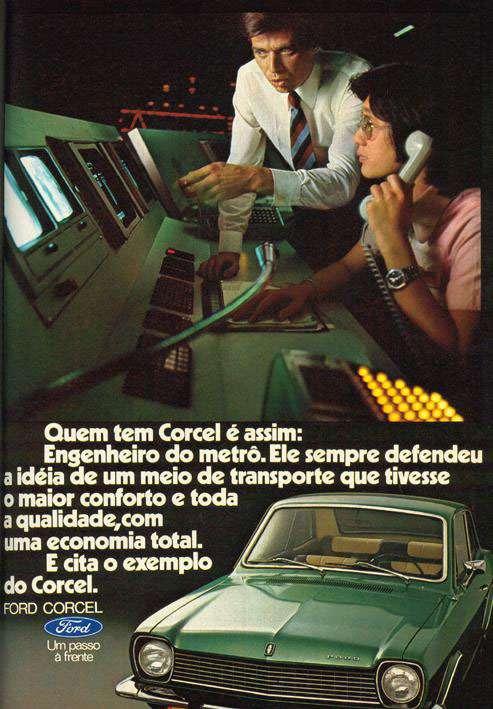Quem tem Corcel é assim. Engenheiro do metrô. Ele sempre defendeu a ideia de um meio de transporte que tivesse o maior conforto e toda a qualidade, com uma economia total. E cita o exemplo do Corcel. Ford Corcel. Um passo à frente.